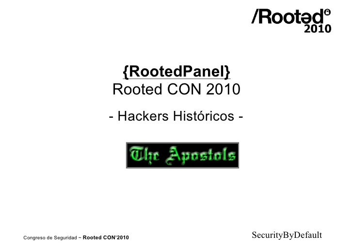{RootedPanel}                                 Rooted CON 2010                                - Hackers Históricos -     Co...