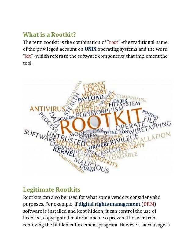 """What is a Rootkit? The term rootkit is the combination of """"root"""" -the traditional name of the privileged account on UNIX o..."""