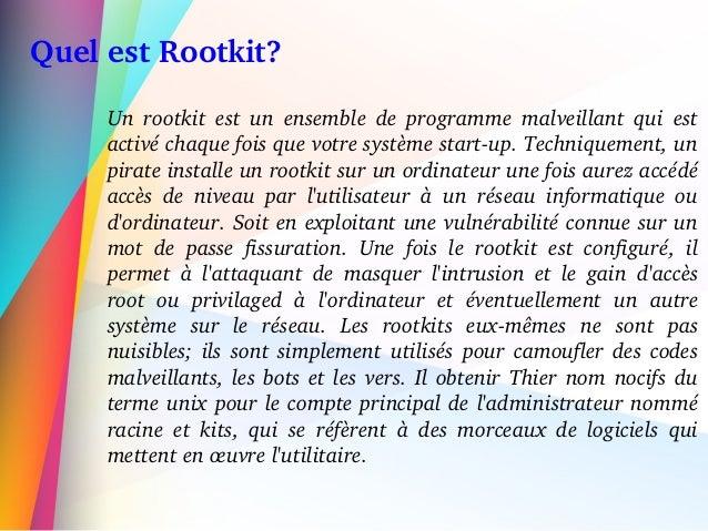 QuelestRootkit? Un rootkit est un ensemble de programme malveillant qui est activéchaquefoisquevotresys...