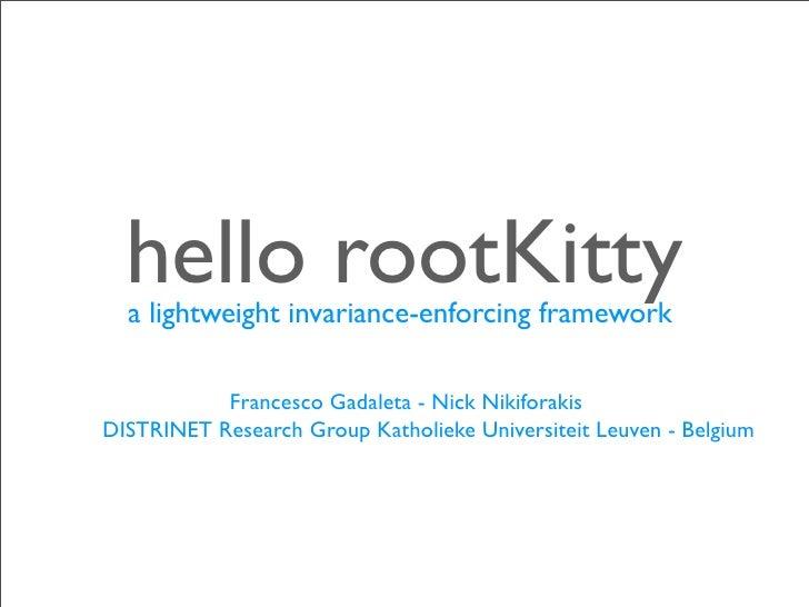 hello rootKitty  a lightweight invariance-enforcing framework           Francesco Gadaleta - Nick NikiforakisDISTRINET Res...