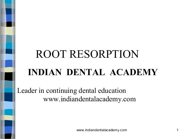 ROOT RESORPTION INDIAN DENTAL ACADEMY Leader in continuing dental education www.indiandentalacademy.com  www.indiandentala...