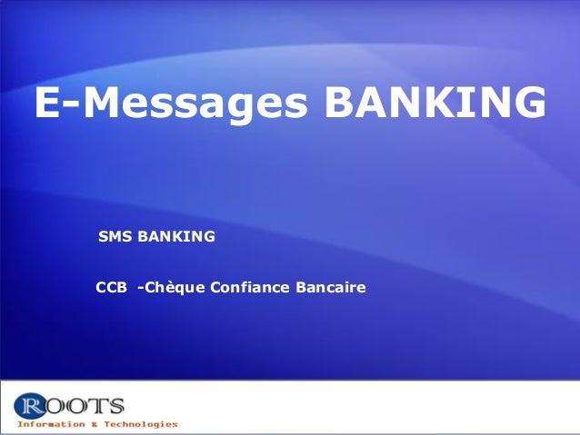 E-Messages BANKING SMS BANKING CCB -Chèque Confiance Bancaire