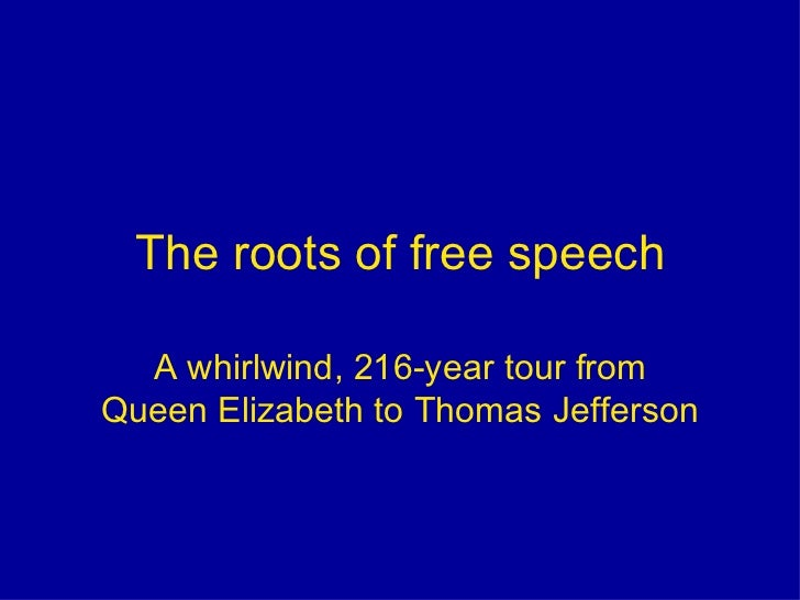 The roots of free speech<br />A whirlwind, 216-year tour fromQueen Elizabeth to Thomas Jefferson<br />