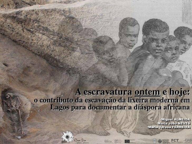 A escravatura ontem e hoje:o contributo da escavação da lixeira moderna em     Lagos para documentar a diáspora africana  ...