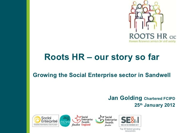 Roots HR – our story so far Growing the Social Enterprise sector in Sandwell Jan Golding  Chartered FCIPD 25 th  January 2...