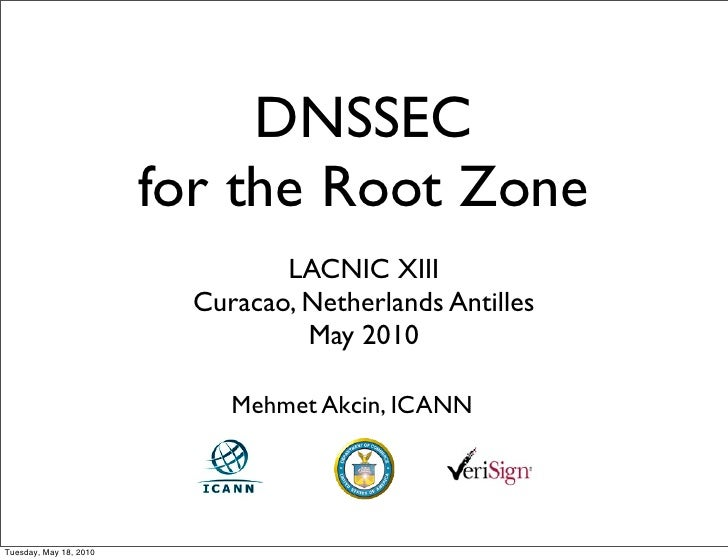 DNSSEC                         for the Root Zone                                  LACNIC XIII                           Cu...