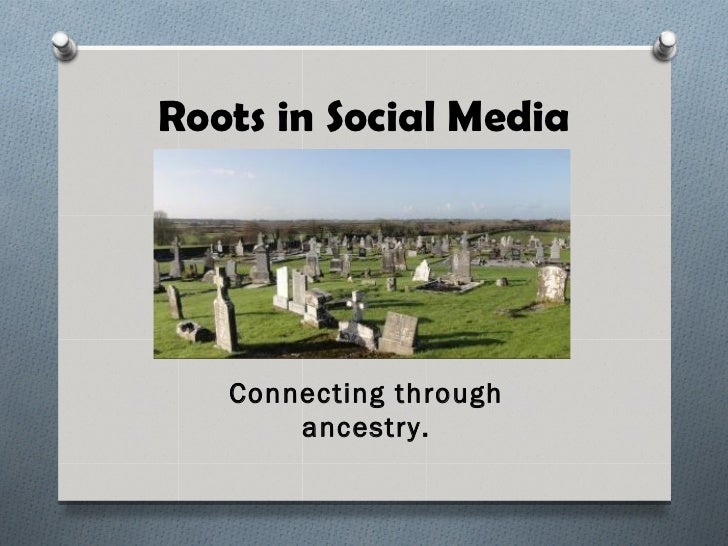 Roots in Social Media   Connecting through       ancestry.
