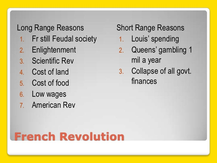Long Range Reasons            Short Range Reasons 1. Fr still Feudal society    1. Louis' spending 2. Enlightenment       ...