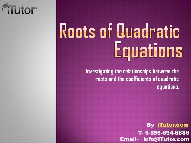 Investigating the relationships between the roots and the coefficients of quadratic equations. T- 1-855-694-8886 Email- in...