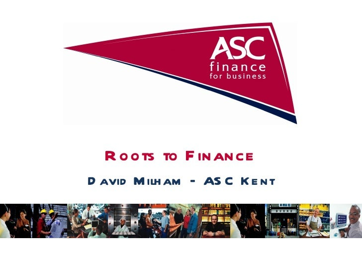 Roots to Finance David Milham – ASC Kent