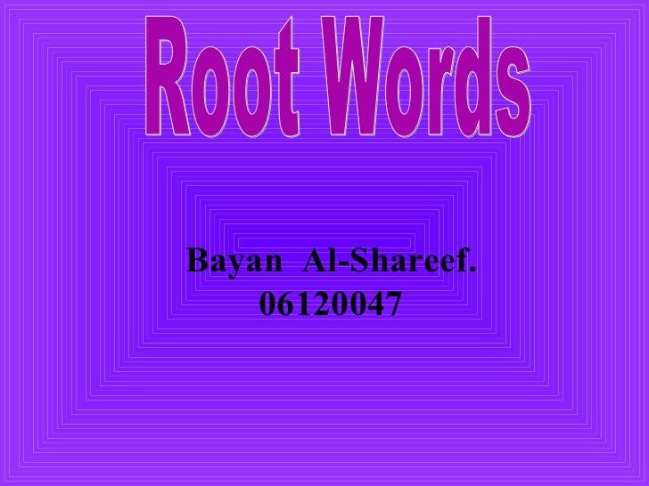 Root Words Bayan  Al-Shareef. 06120047
