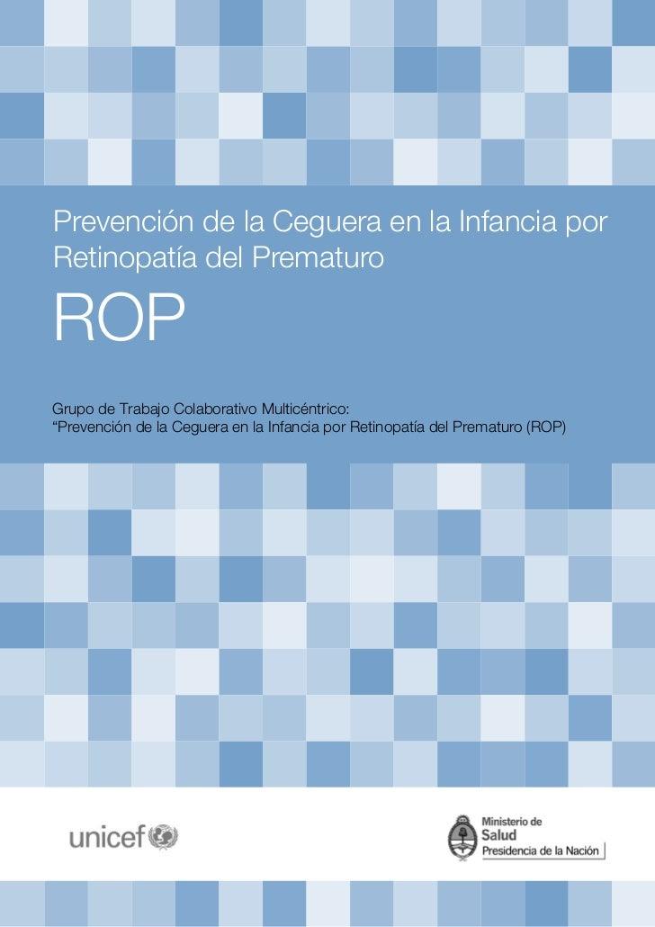 """Prevención de la Ceguera en la Infancia porRetinopatía del PrematuroROPGrupo de Trabajo Colaborativo Multicéntrico:""""Preven..."""