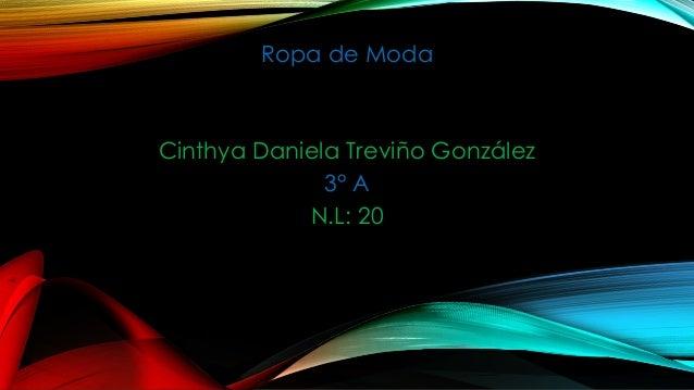 Ropa de Moda  Cinthya Daniela Treviño González 3° A N.L: 20