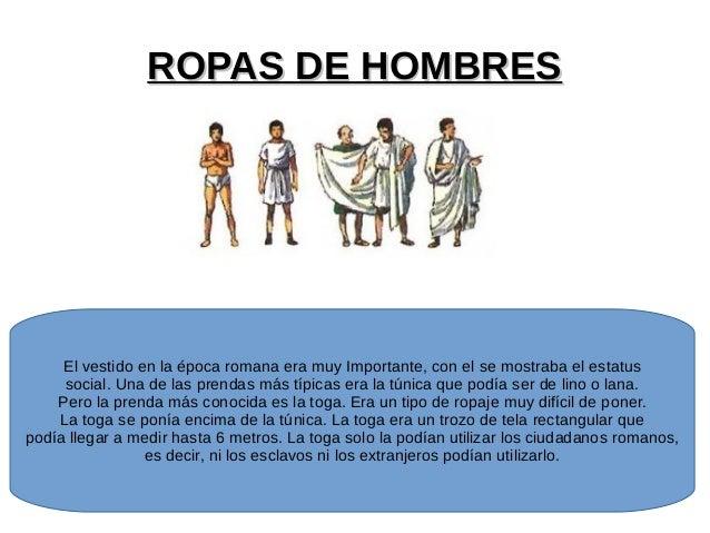 ROPAS DE HOMBRESROPAS DE HOMBRES El vestido en la época romana era muy Importante, con el se mostraba el estatus social. U...