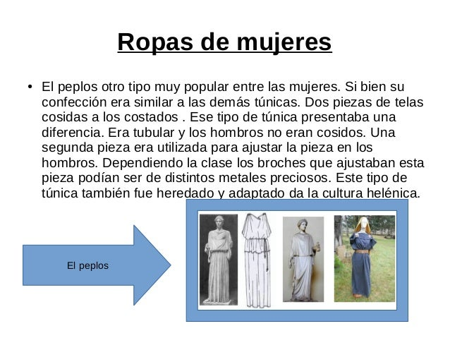 Ropas de mujeres ● El peplos otro tipo muy popular entre las mujeres. Si bien su confección era similar a las demás túnica...