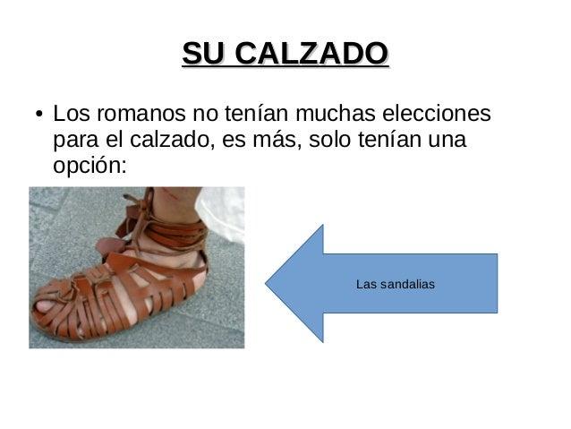 SU CALZADOSU CALZADO ● Los romanos no tenían muchas elecciones para el calzado, es más, solo tenían una opción: Las sandal...