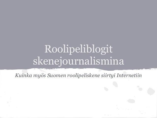 Roolipeliblogit skenejournalismina Kuinka myös Suomen roolipeliskene siirtyi Internetiin