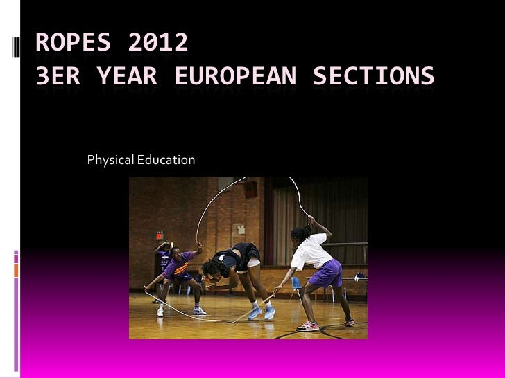 ROPES 20123ER YEAR EUROPEAN SECTIONS   Physical Education