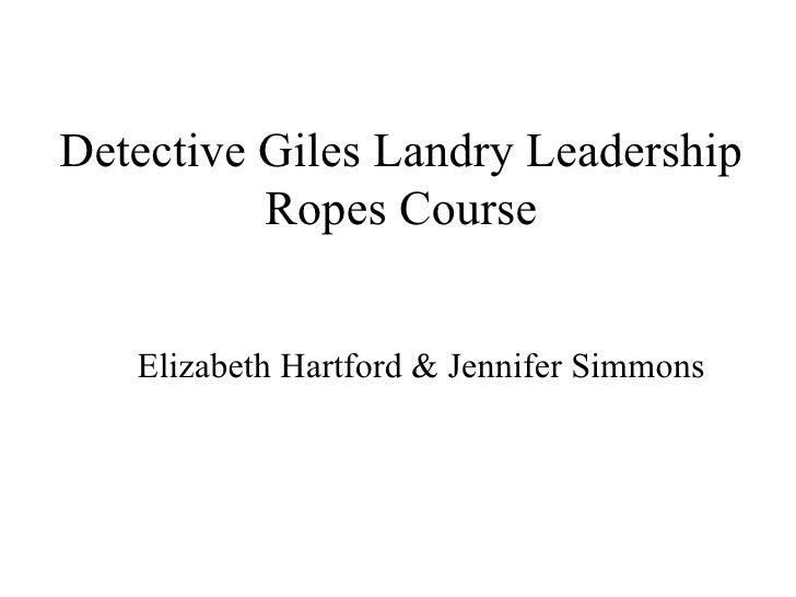 Detective Giles Landry Leadership           Ropes Course      Elizabeth Hartford & Jennifer Simmons