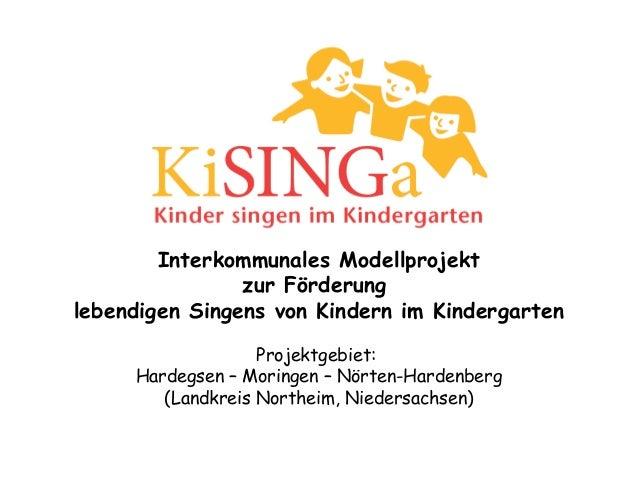 Interkommunales Modellprojekt zur Förderung lebendigen Singens von Kindern im Kindergarten Projektgebiet: Hardegsen – Mori...