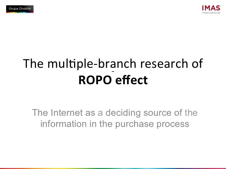 The	  mul(ple-­‐branch	  research	  of	             ROPO	  effect	    The Internet as a deciding source of the    informati...