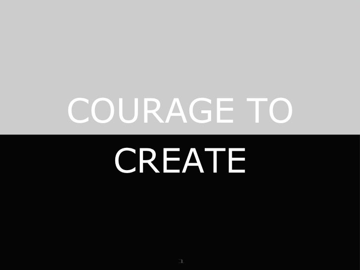 1 COURAGE TO CREATE