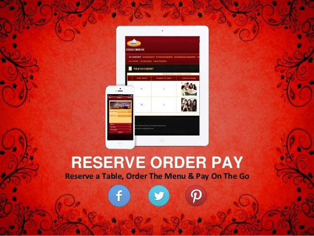 RESERVE ORDER PAY Reserve a Table, Order The Menu & Pay On The Go