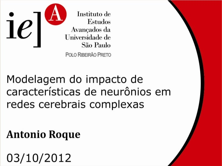 Modelagem do impacto decaracterísticas de neurônios em   redes cerebrais complexas         Antonio RoqueDepartamento de Fí...