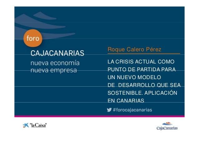 Roque Calero PérezConferencia   LA CRISIS ACTUAL COMO              PUNTO DE PARTIDA PARA              UN NUEVO MODELO     ...