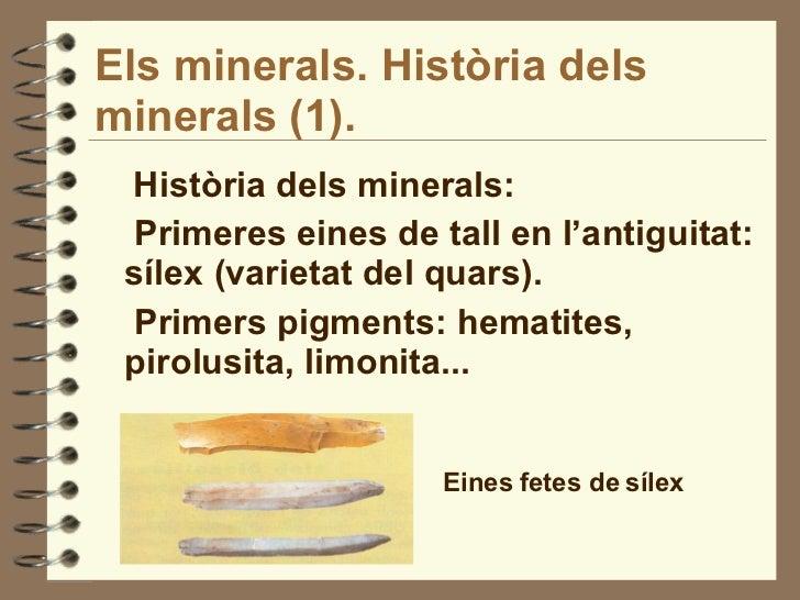 Els minerals. Història dels minerals (1). <ul><li>Història dels minerals: </li></ul><ul><li>Primeres eines de tall en l'an...