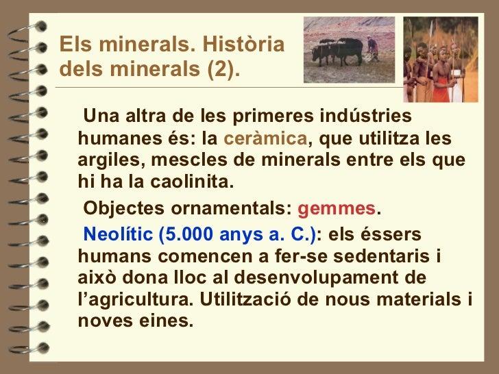 Els minerals. Història dels minerals (2). <ul><li>Una altra de les primeres indústries humanes és: la  ceràmica , que util...