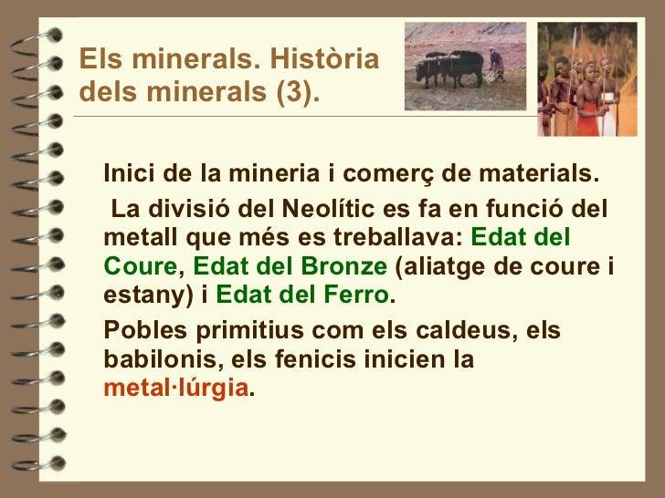 Els minerals. Història dels minerals (3). <ul><li>Inici de la mineria i comerç de materials. </li></ul><ul><li>La divisió ...