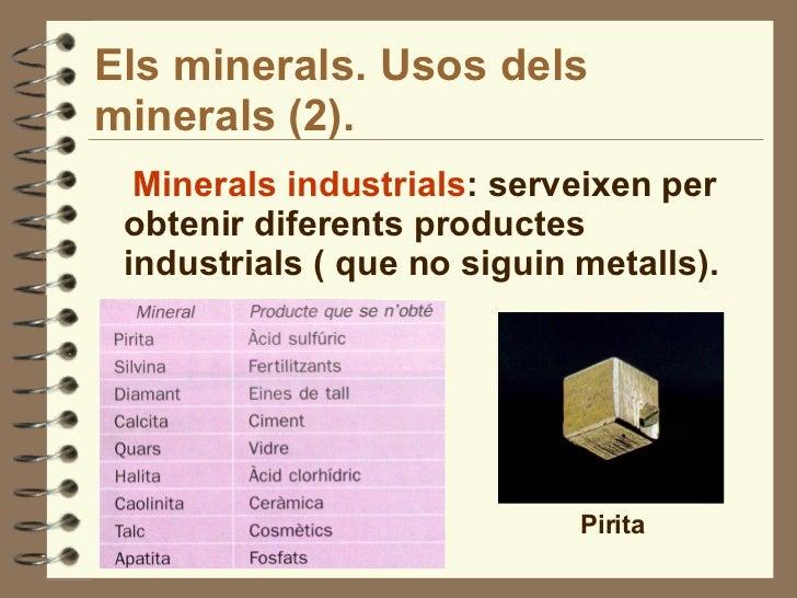 Els minerals. Usos dels minerals (2). <ul><li>Minerals industrials : serveixen per obtenir diferents productes industrials...