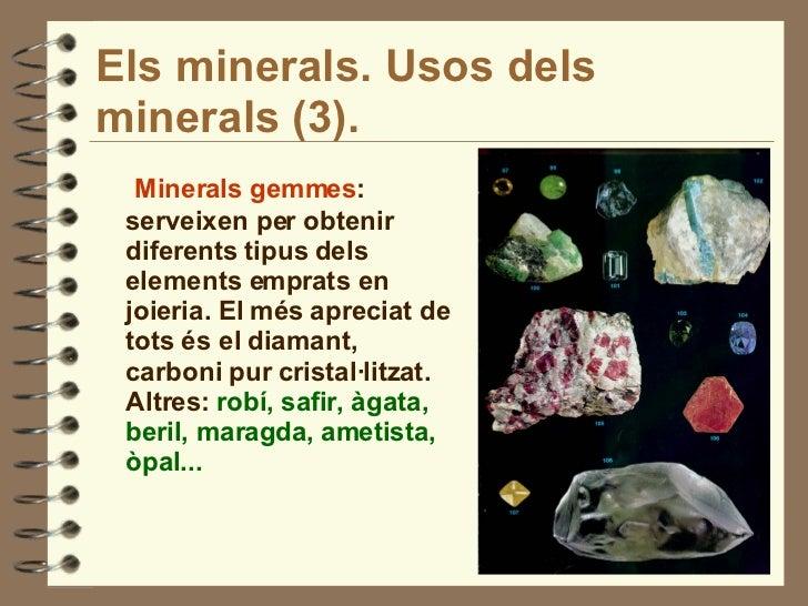 Els minerals. Usos dels minerals (3). <ul><li>Minerals gemmes : serveixen per obtenir diferents tipus dels elements emprat...