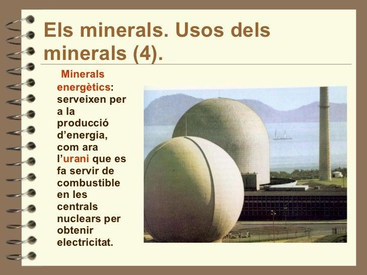 Els minerals. Usos dels minerals (4). <ul><li>Minerals energètics : serveixen per a la producció d'energia, com ara l' ura...