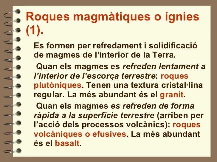 Roques magmàtiques o ígnies (1). <ul><li>Es formen per refredament i solidificació de magmes de l'interior de la Terra. </...