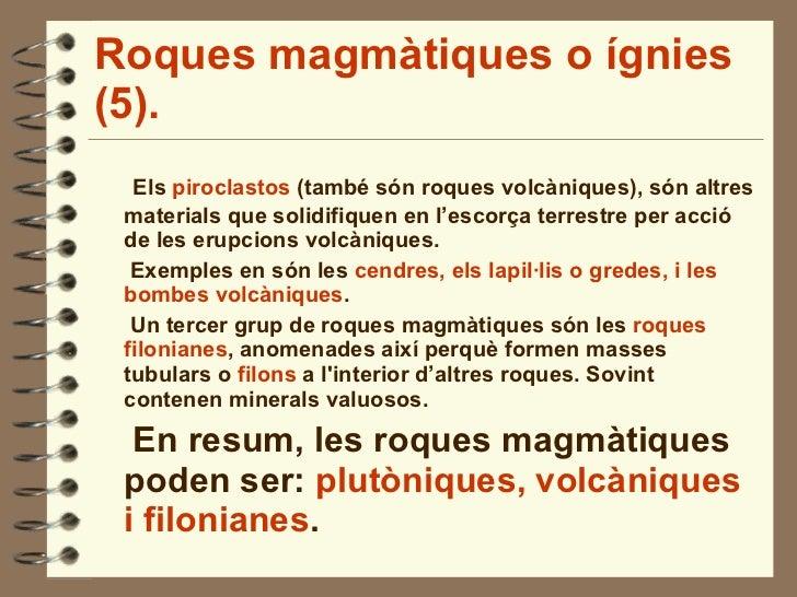 Roques magmàtiques o ígnies (5). <ul><li>Els  piroclastos  (també són roques volcàniques), són altres materials que solidi...