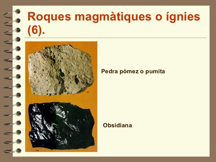 Roques magmàtiques o ígnies (6). Pedra pòmez o pumita Obsidiana