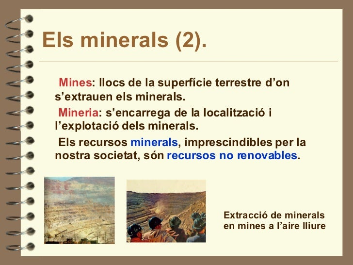 Els minerals (2). <ul><li>Mines : llocs de la superfície terrestre d'on s'extrauen els minerals. </li></ul><ul><li>Mineria...