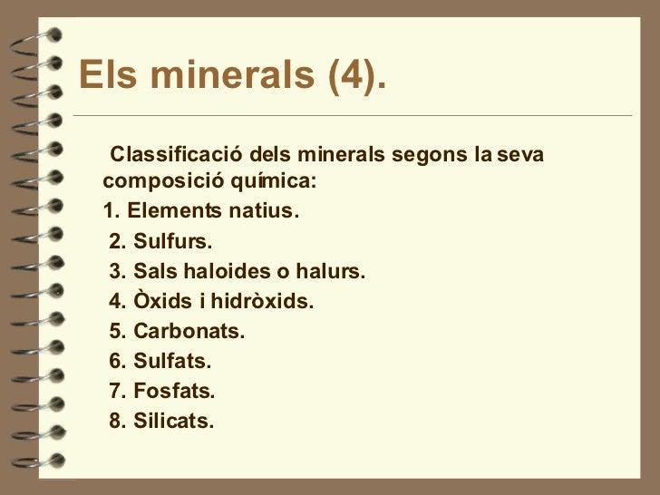 Els minerals (4). <ul><li>Classificació dels minerals segons la seva composició química: </li></ul><ul><li>1. Elements nat...