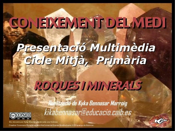 CONEIXEMENT DEL MEDI        Presentació Multimèdia         Cicle Mitjà, Primària                           ROQUES I MINERA...