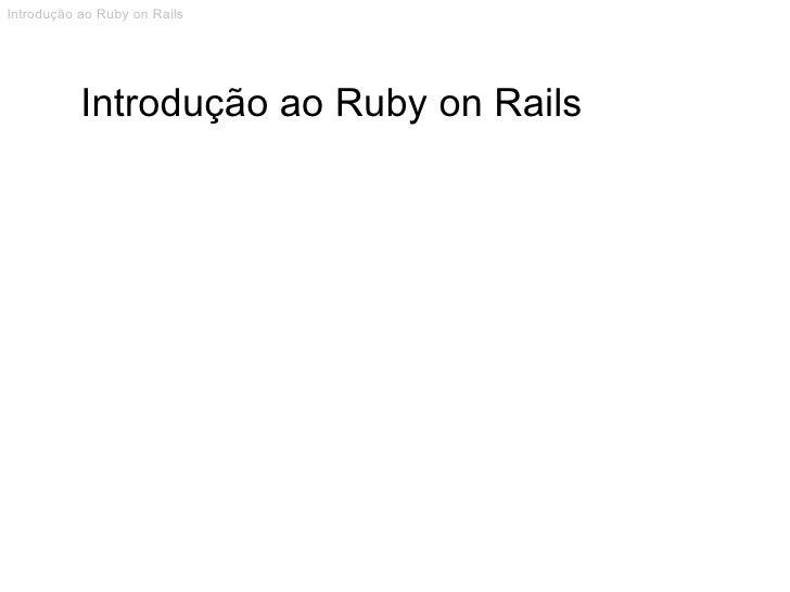Introdução ao Ruby on Rails Introdução ao Ruby on Rails