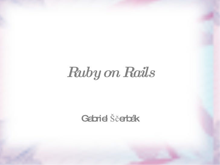 Ruby on Rails Gabriel Ščerbák