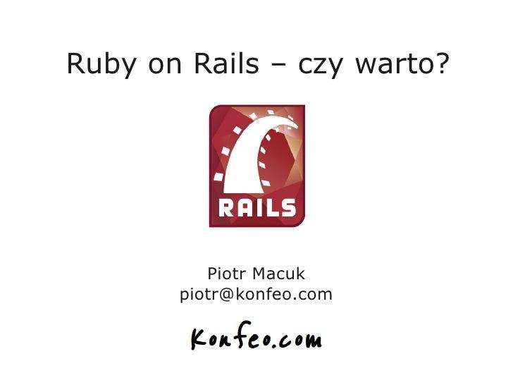 Ruby on Rails – czy warto?          Piotr Macuk       piotr@konfeo.com