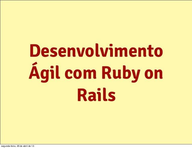 DesenvolvimentoÁgil com Ruby onRailssegunda-feira, 29 de abril de 13