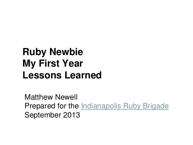 Matthew Newell Prepared for the Indianapolis Ruby Brigade September 2013 Ruby Newbie My First Year Lessons Learned