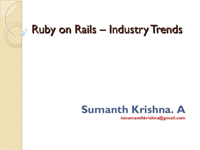 Ruby on Rails – Industry Trends          Sumanth Krishna. A                  tosumanthkrishna@gmail.com