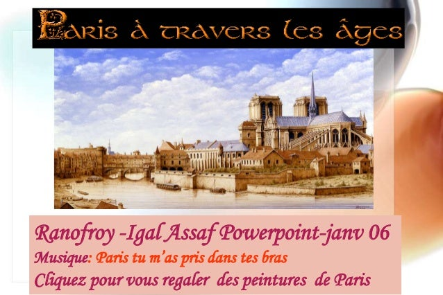 Ranofroy -Igal Assaf Powerpoint-janv 06Musique: Paris tu m'as pris dans tes brasCliquez pour vous regaler des peintures de...