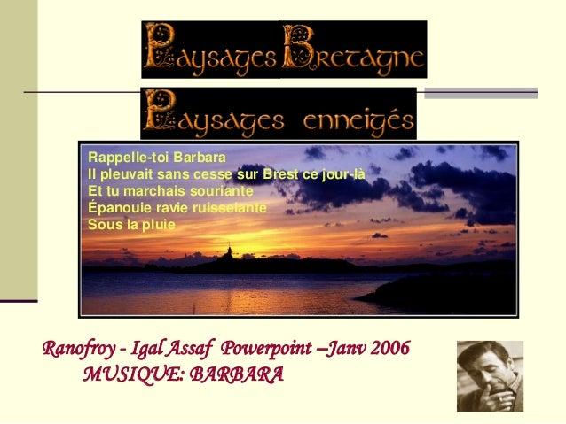 Rappelle-toi Barbara     Il pleuvait sans cesse sur Brest ce jour-là     Et tu marchais souriante     Épanouie ravie ruiss...