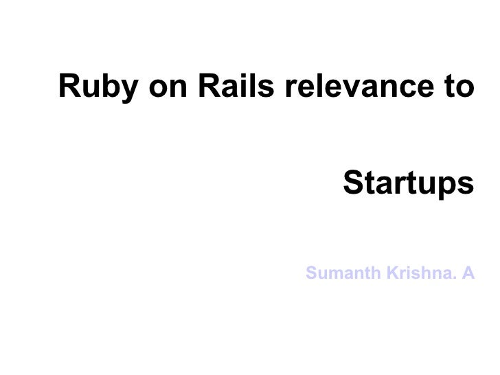 Ruby on Rails relevance to  Startups Sumanth Krishna. A
